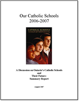 Our Catholic Schools: A Discussion on Ontario's Catholic Schools and Their Future: Summary Report (2007)